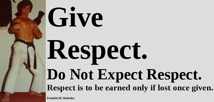 Give respect. Do not expect respect.